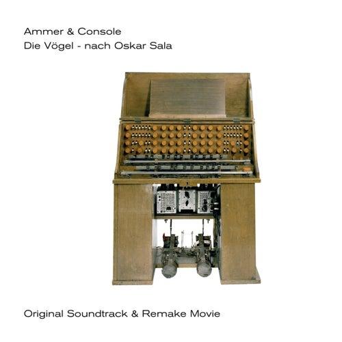 Die Vögel - Nach Oskar Sala by Ammer & Console