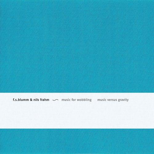 Music For Wobbling  Music Versus Gravity by F.S. Blumm