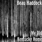 My Old Kentucky Home by Beau Haddock