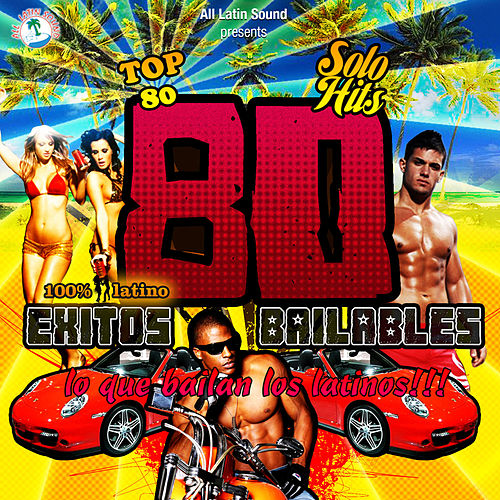 80 Exitos Bailables…Lo Que Bailan Los Latinos by Various Artists