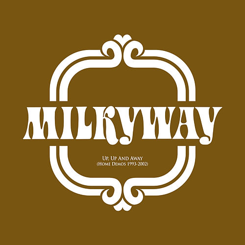 Up, Up And Away (Home Demos 1993-2002) by Milky Way