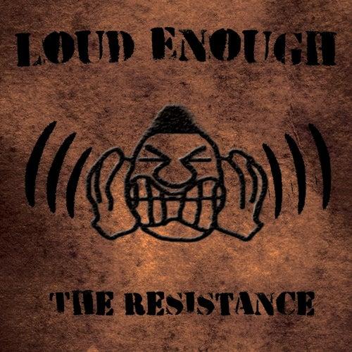 Loud Enough by Resistance