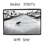 Some Stay by Sacred Spirits