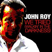 We Tried (Walkin' in the Darkness) - Single by John Roy