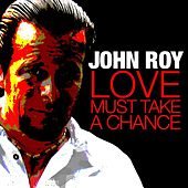 Love Must Take a Chance - Single by John Roy