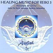 Healing Music For Reiki 3: Mandala Of Unity by Aeoliah