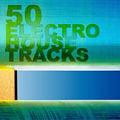 50 Electro House Tracks by Various Artists