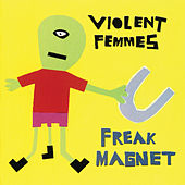 Freak Magnet von Violent Femmes