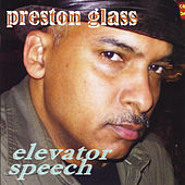 Elevator Speech by Preston Glass