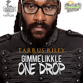 Gimme Likkle One Drop - Single by Tarrus Riley