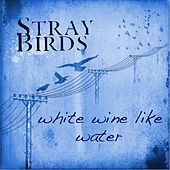 White Wine Like Water by Stray Birds