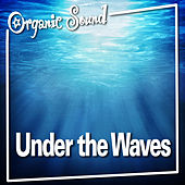 Under the Waves (Nature Sounds) by Organic Sound