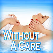Without a Care: for Relaxing, Stress Relief, Yoga and Tai Chi by Massage Music