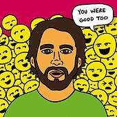 You Were Good Too by Ramin Nazer