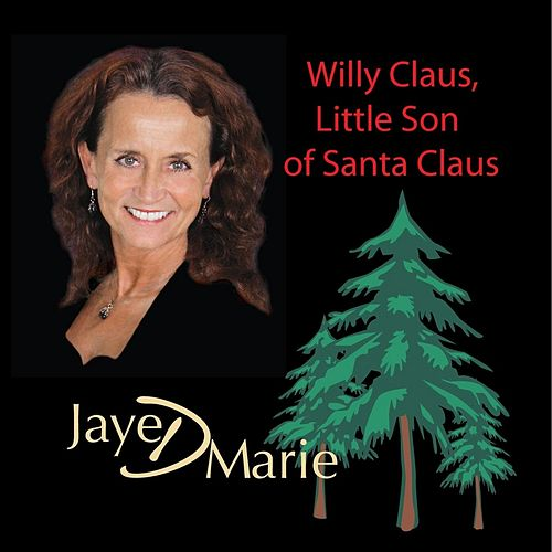 Willy Claus, Little Son of Santa Claus by Jaye D Marie