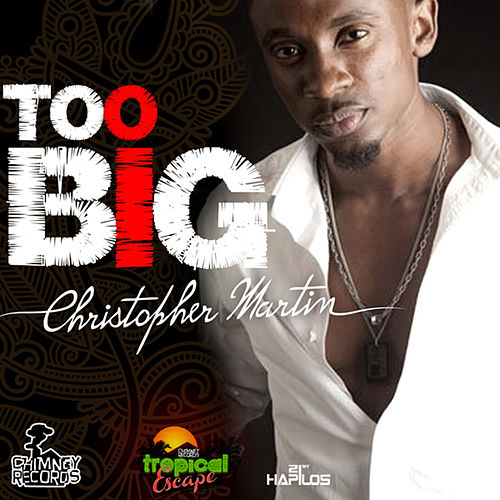 Too Big - Single by Christopher Martin
