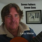 Seven Fathers Seven Sons by Larry Whitler