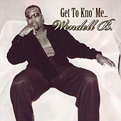 Get to Kno Me by Wendell B