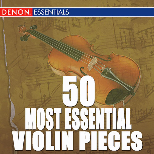 50 Most Essential Violin Pieces by Various Artists