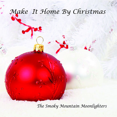 Make It Home By Christmas by The Smoky Mountain Moonlighters