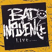 Live by Bad Influence