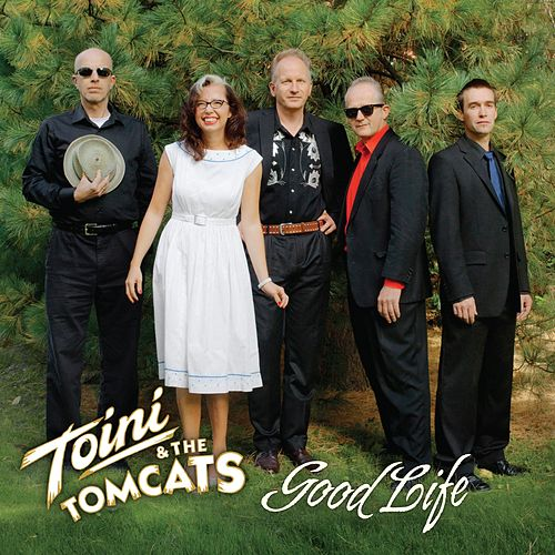 Good Life by Toini & The Tomcats