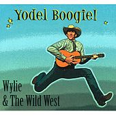 Yodel Boogie! by Wylie and the Wild West