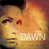 A Different Kind Of Love Song by Dawn