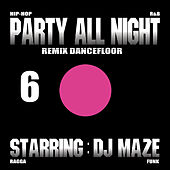 Party All Night 6 by DJ Maze