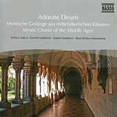 Adorate Deum - Mystic Chants Of The Middle Ages by Various Artists