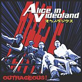 Outrageous by Alice In Videoland