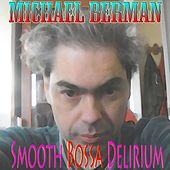 Smooth Bossa Delirium by Michael Berman