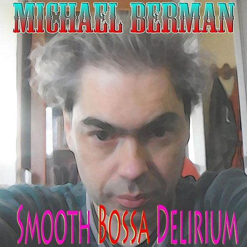 Smooth Bossa Delirium by Michael Berman