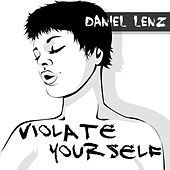 Violate Yourself by Daniel Lenz