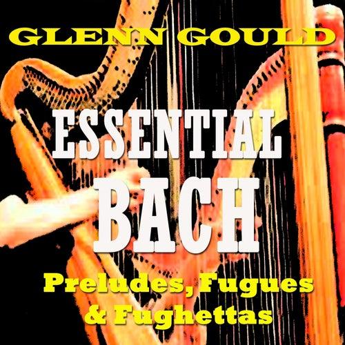 Essential Bach: Preludes, Fugues & Fughettas by Glenn Gould