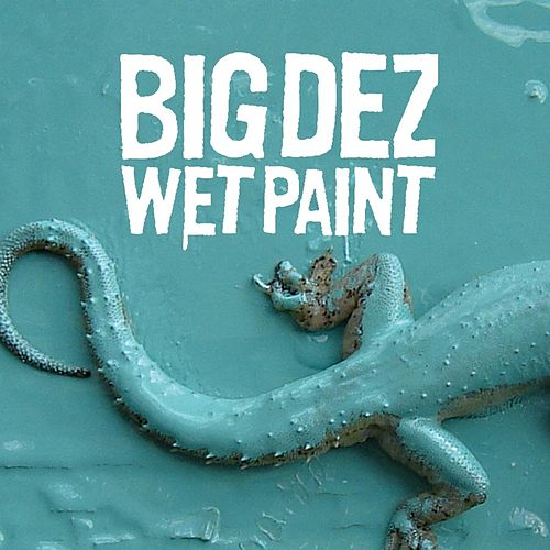 Wet Paint by Big Dez