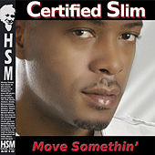 Move Somethin' by Certified Slim