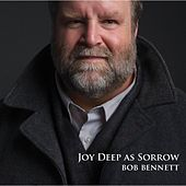 Joy Deep as Sorrow by Bob Bennett