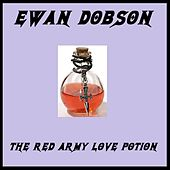 The Red Army Love Potion by Ewan Dobson