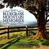 Bluegrass Mountain Memories: Instrumental Bluegrass Favorites by Craig Duncan