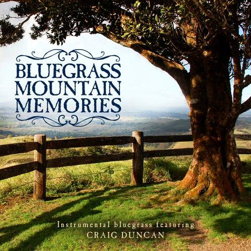 Bluegrass Mountain Memories: Instrumental Bluegrass Favorites by Craig Duncan