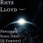 Pewdiepie Song (feat. DJ Fortify) by Rhys Lloyd
