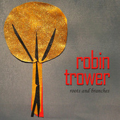 Roots and Branches von Robin Trower