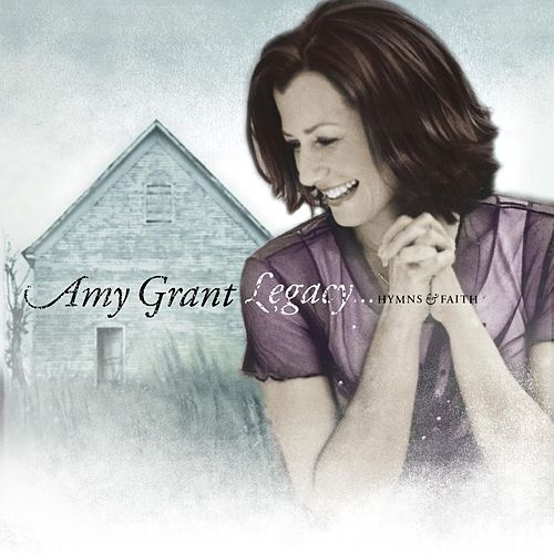 Legacy...Hymns & Faith by Amy Grant