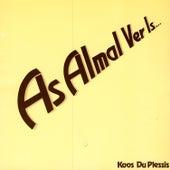 As almal ver is…. by Koos Du Plessis
