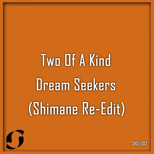 Dream Seekers (Incl. Shimane Re-Edit) by Two Of A Kind