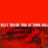 Billy Taylor Trio At Town Hall by Billy Taylor