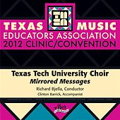 2012 Texas Music Educators Association (TMEA): Texas Tech University Choir (Mirrored Messages) by Various Artists