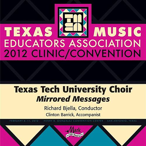 2012 Texas Music Educators Association (TMEA): Texas Tech University Choir (Mirrored Messages) by Various Artists