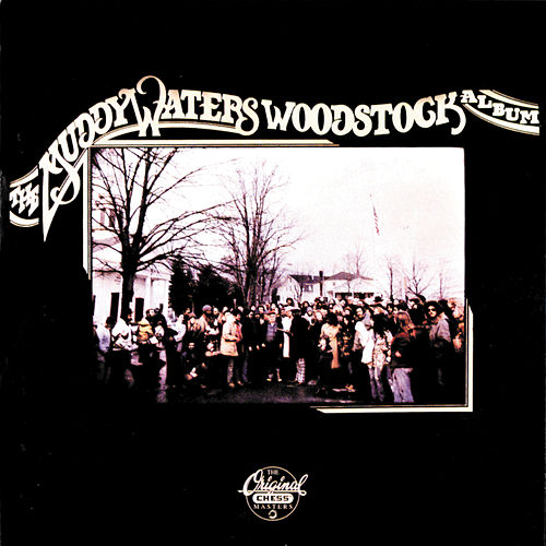 The Muddy Waters Woodstock Album by Muddy Waters